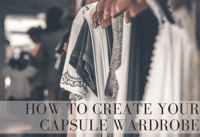 How to Create Your Capsule Wardrobe | WildflowersandWanderlust.com