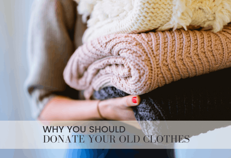 Why You should Donate Your Old Clothes | WildflowersandWanderlust.com