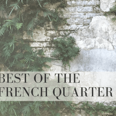 The Best Food, Drinks and Activities in the French Quarter