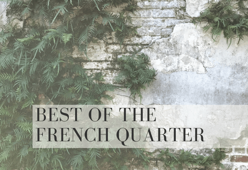 Best of the French Quarter | WildflowersandWanderlust.com