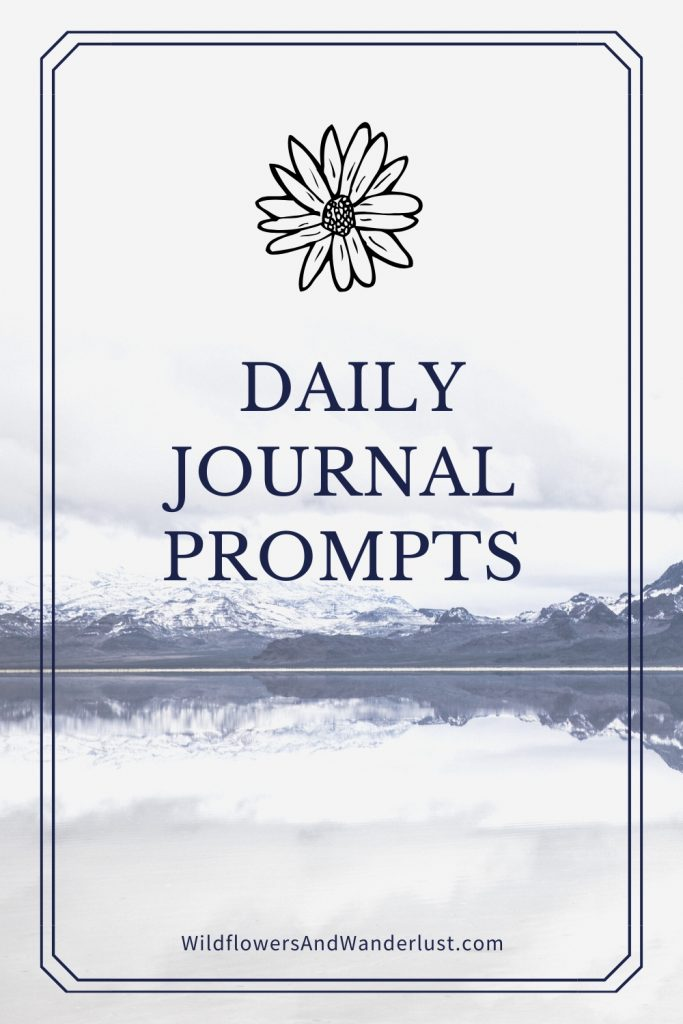 Here's a great list of daily journal writing prompts to get you inspired and creative. You'll find enough prompts to keep you going for at least a year WildflowersAndWanderlust.com