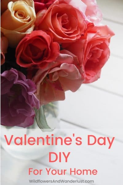 Fun and Easy Valentine Day decorations to make for your home. WildflowersAndWanderlust.com