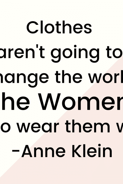 Clothes aren't going to change the world, the women who wear them will by Anne Klein | WildflowersAndWanderlust.com