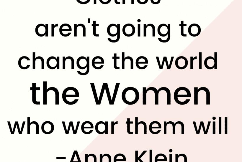 Clothes aren't going to change the world, the women who wear them will by Anne Klein   WildflowersAndWanderlust.com