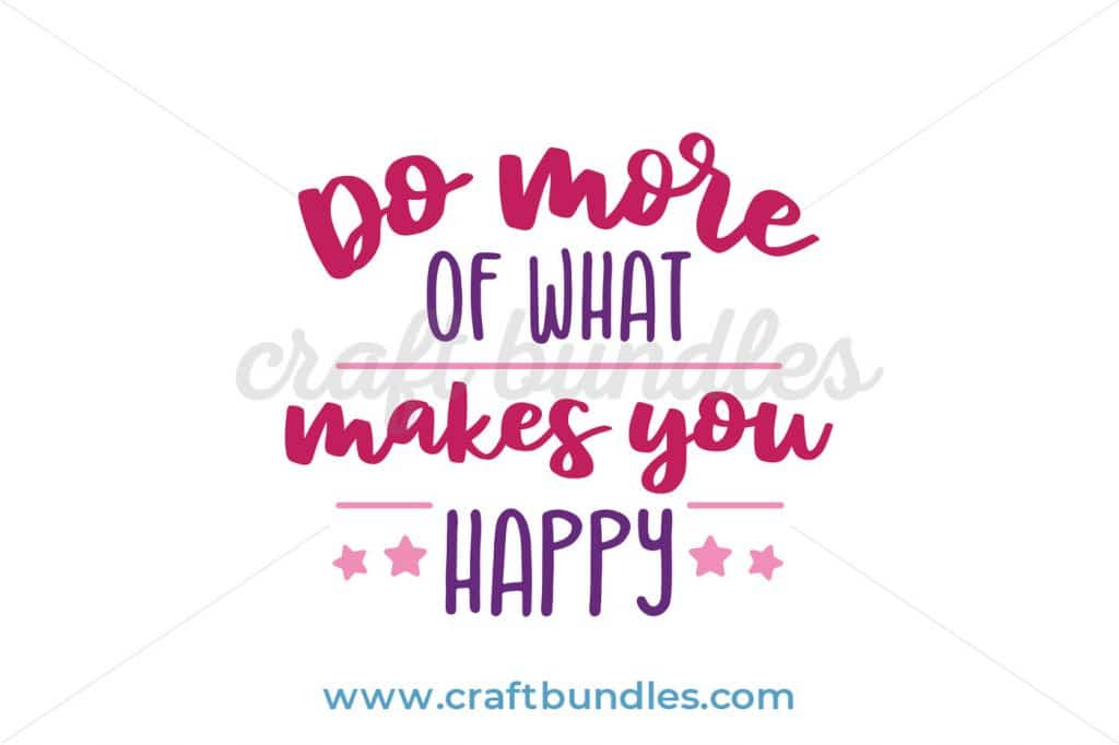 Do more of what makes you happy is a free SVG download by craft bundles featured on WildflowersAndWanderlust.com