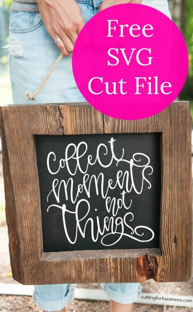 Collect Moments not Things is a free downloadable SVG cut file by Cutting for Business featured on WildflowersAndWanderlust.com