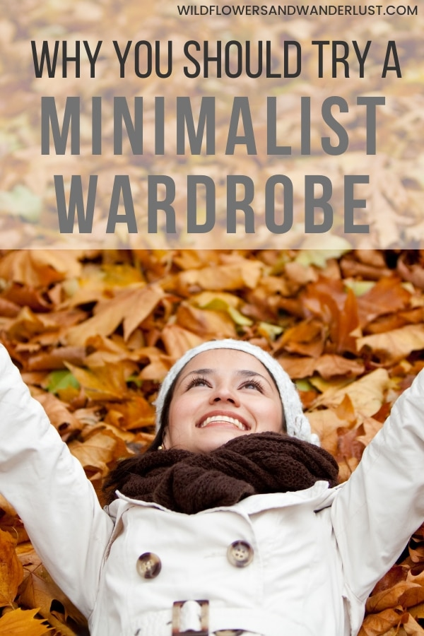 Why you should try a minimalist wardrobe and all the guides and ways to help you get started now!  WildflowersAndWanderlust.com