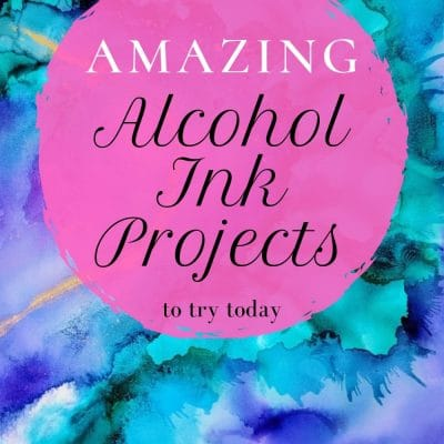 20 Amazing Alcohol Ink Projects