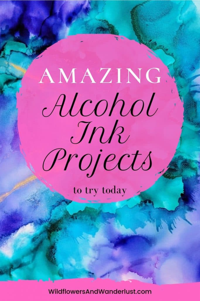 Amazing Alcohol ink projects and tutorials that you can try. This is an amazing product that you can use on non-porous surfaces WildflowersAndWanderlust.com