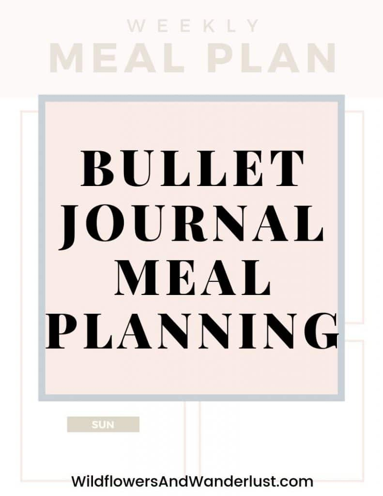 Ideas and tips on how to use your bullet journal for meal planning.  We show you how we use ours and give you some inspiration to start yours  WildflowersAndWanderlust.com