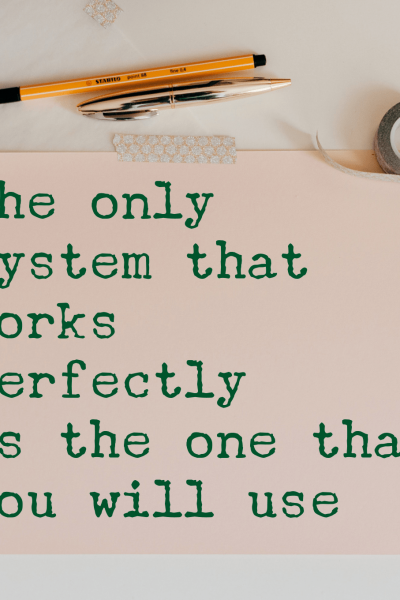 The only system that works perfectly is the one that you will use WildflowersAndWanderlust.com